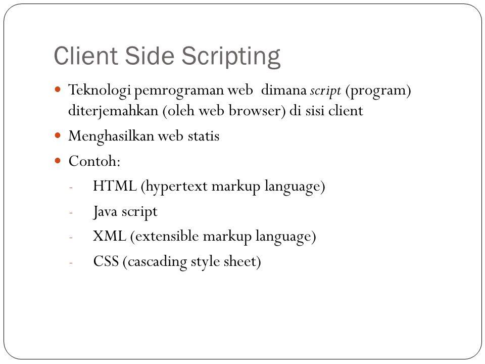 Client Side Scripting Teknologi pemrograman web dimana script (program) diterjemahkan (oleh web browser) di sisi client.