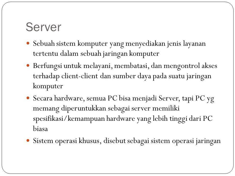 Server Sebuah sistem komputer yang menyediakan jenis layanan tertentu dalam sebuah jaringan komputer.