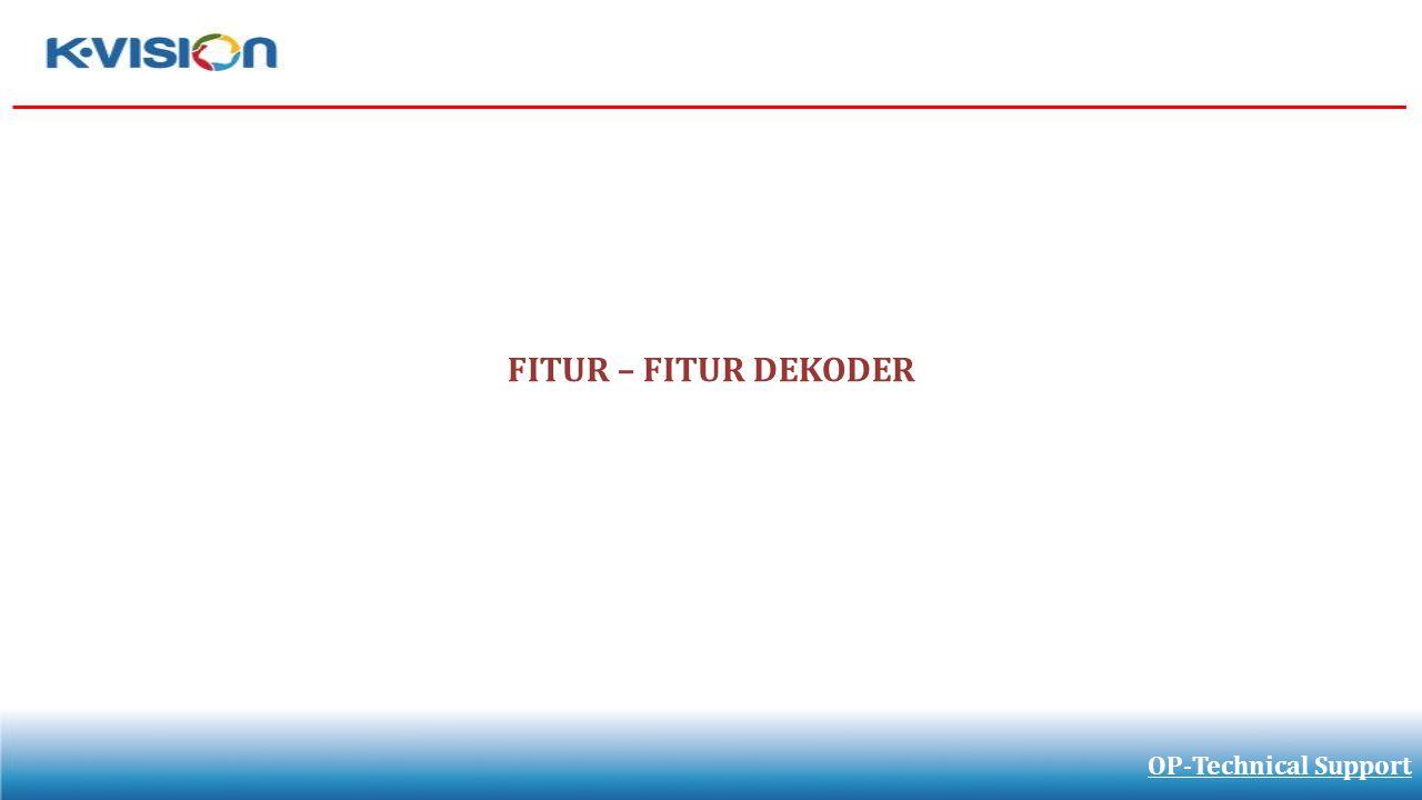 FITUR – FITUR DEKODER OP-Technical Support