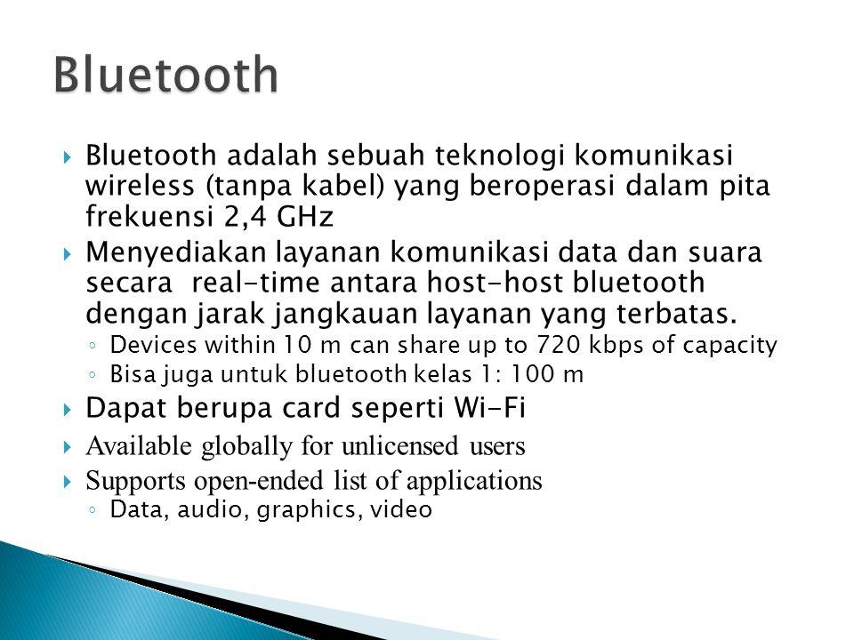 Bluetooth Bluetooth adalah sebuah teknologi komunikasi wireless (tanpa kabel) yang beroperasi dalam pita frekuensi 2,4 GHz.
