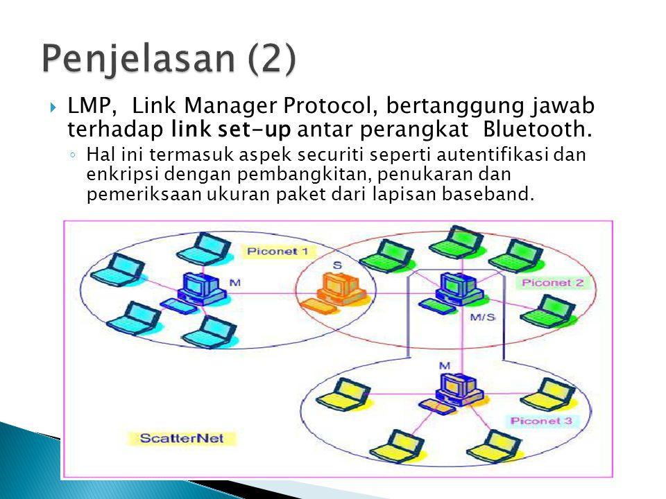 Penjelasan (2) LMP, Link Manager Protocol, bertanggung jawab terhadap link set-up antar perangkat Bluetooth.