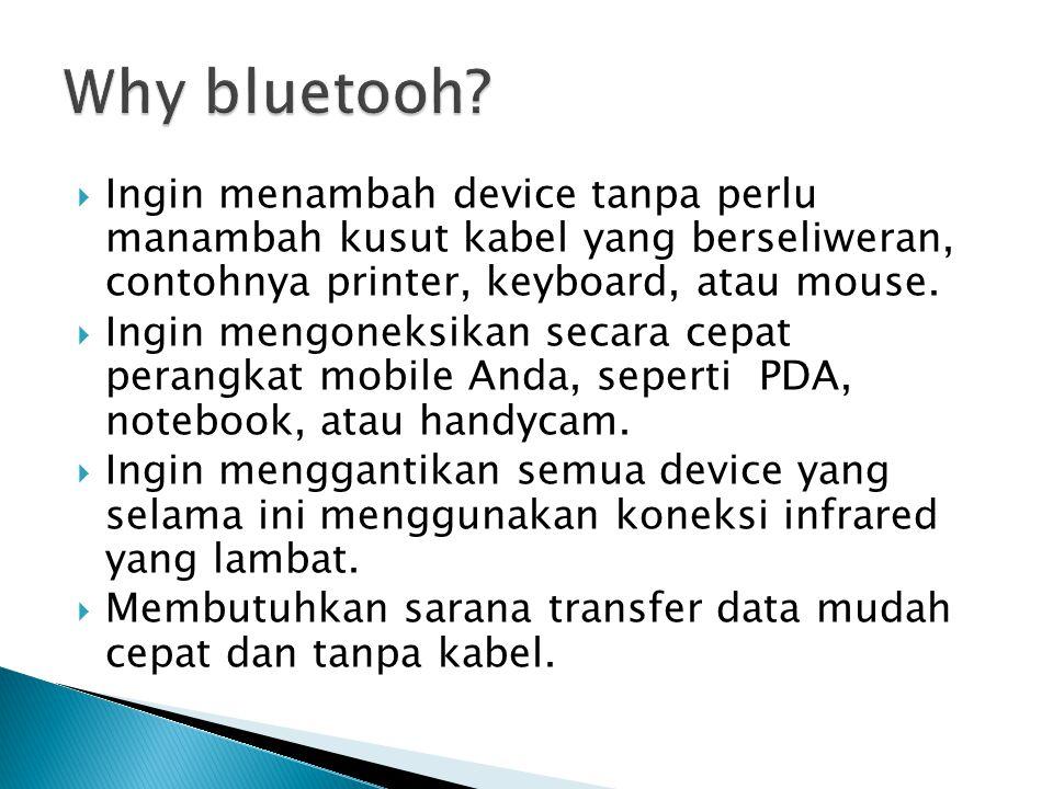 Why bluetooh Ingin menambah device tanpa perlu manambah kusut kabel yang berseliweran, contohnya printer, keyboard, atau mouse.