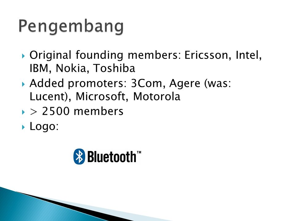 Pengembang Original founding members: Ericsson, Intel, IBM, Nokia, Toshiba. Added promoters: 3Com, Agere (was: Lucent), Microsoft, Motorola.