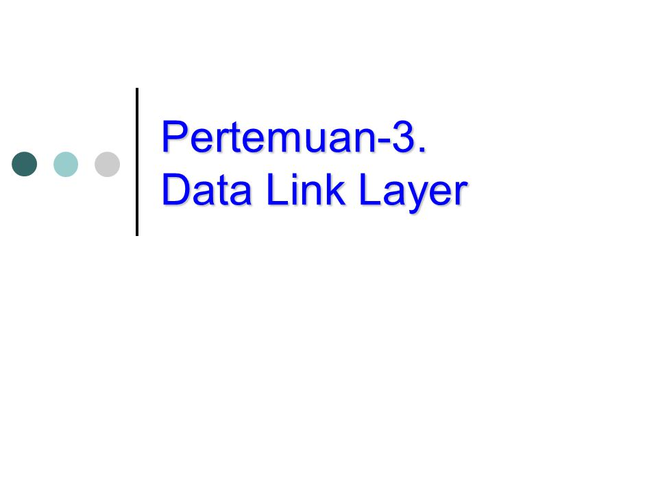 Pertemuan-3. Data Link Layer