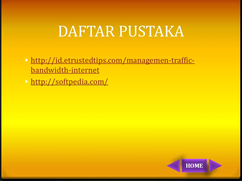 DAFTAR PUSTAKA http://id.etrustedtips.com/managemen-traffic-bandwidth-internet. http://softpedia.com/
