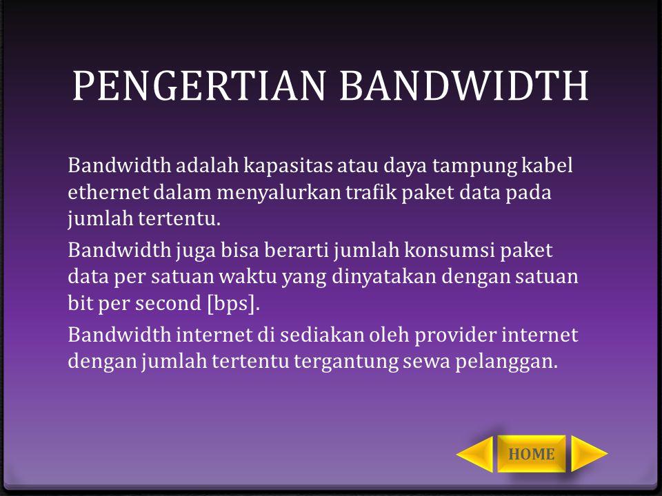 PENGERTIAN BANDWIDTH Bandwidth adalah kapasitas atau daya tampung kabel ethernet dalam menyalurkan trafik paket data pada jumlah tertentu.