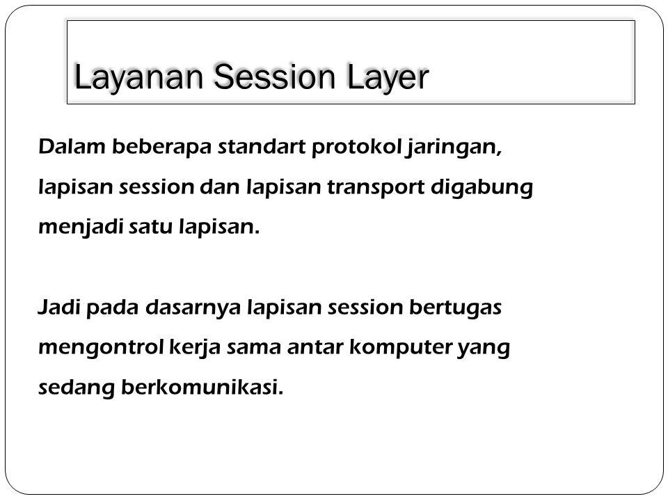 3/30/2011 Layanan Session Layer. Dalam beberapa standart protokol jaringan, lapisan session dan lapisan transport digabung menjadi satu lapisan.