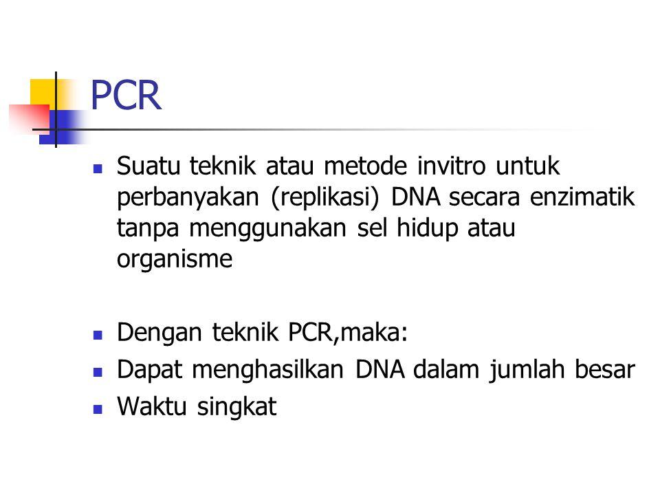 PCR Suatu teknik atau metode invitro untuk perbanyakan (replikasi) DNA secara enzimatik tanpa menggunakan sel hidup atau organisme.