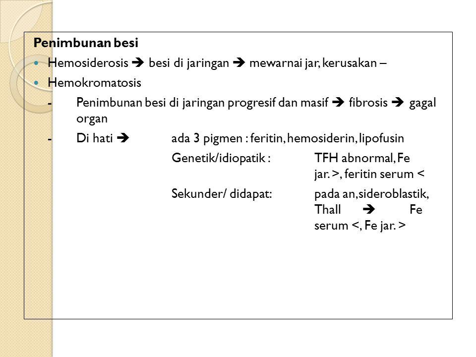 Penimbunan besi Hemosiderosis  besi di jaringan  mewarnai jar, kerusakan – Hemokromatosis.