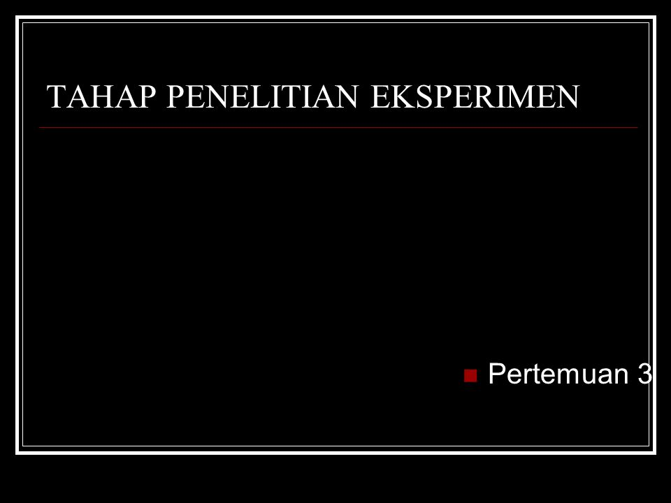 TAHAP PENELITIAN EKSPERIMEN