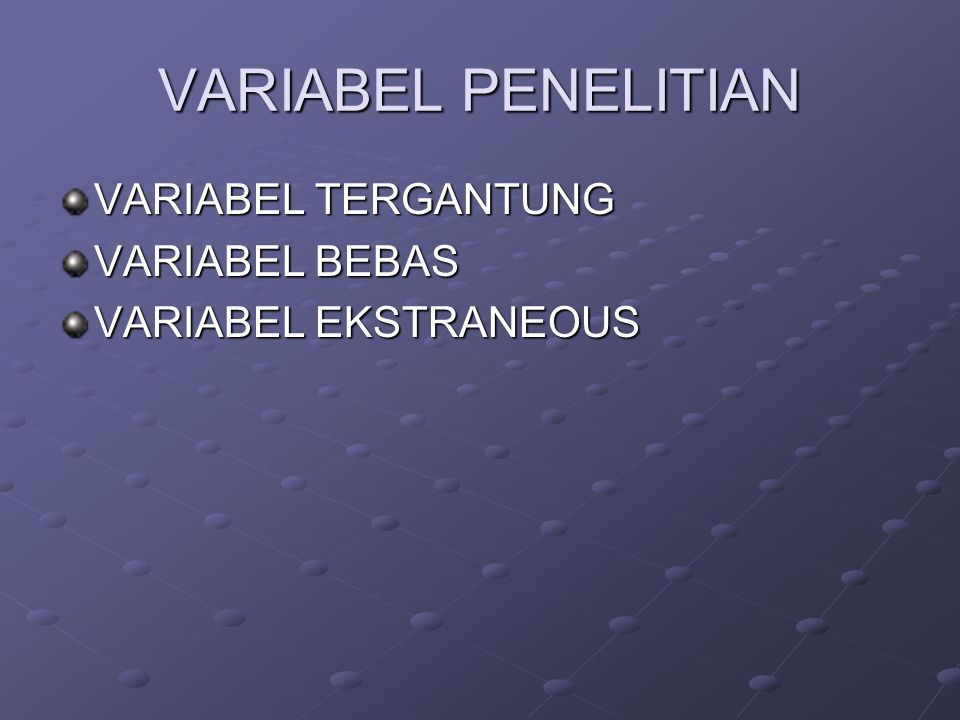 VARIABEL PENELITIAN VARIABEL TERGANTUNG VARIABEL BEBAS