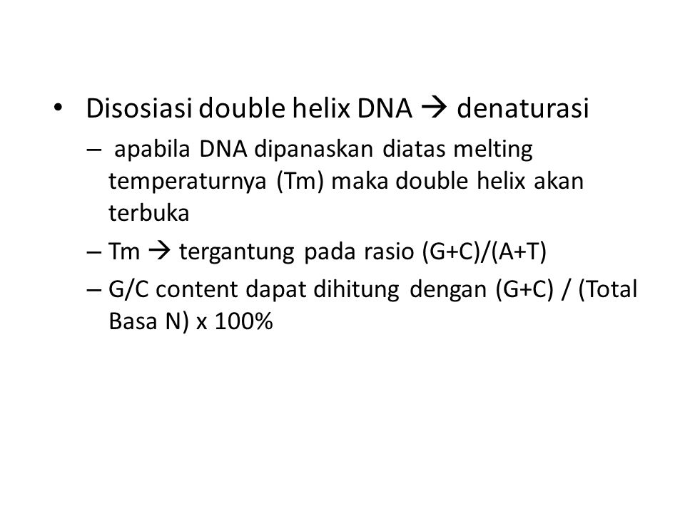 Disosiasi double helix DNA  denaturasi