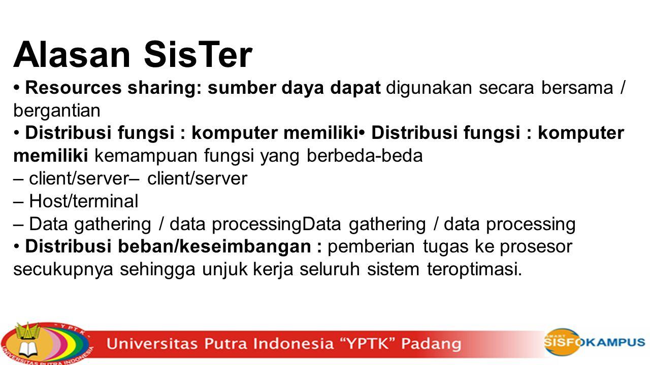 Alasan SisTer • Resources sharing: sumber daya dapat digunakan secara bersama / bergantian.