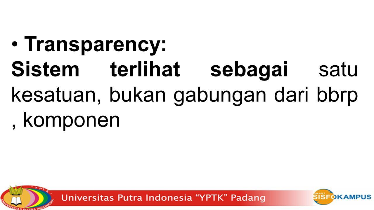 • Transparency: Sistem terlihat sebagai satu kesatuan, bukan gabungan dari bbrp , komponen