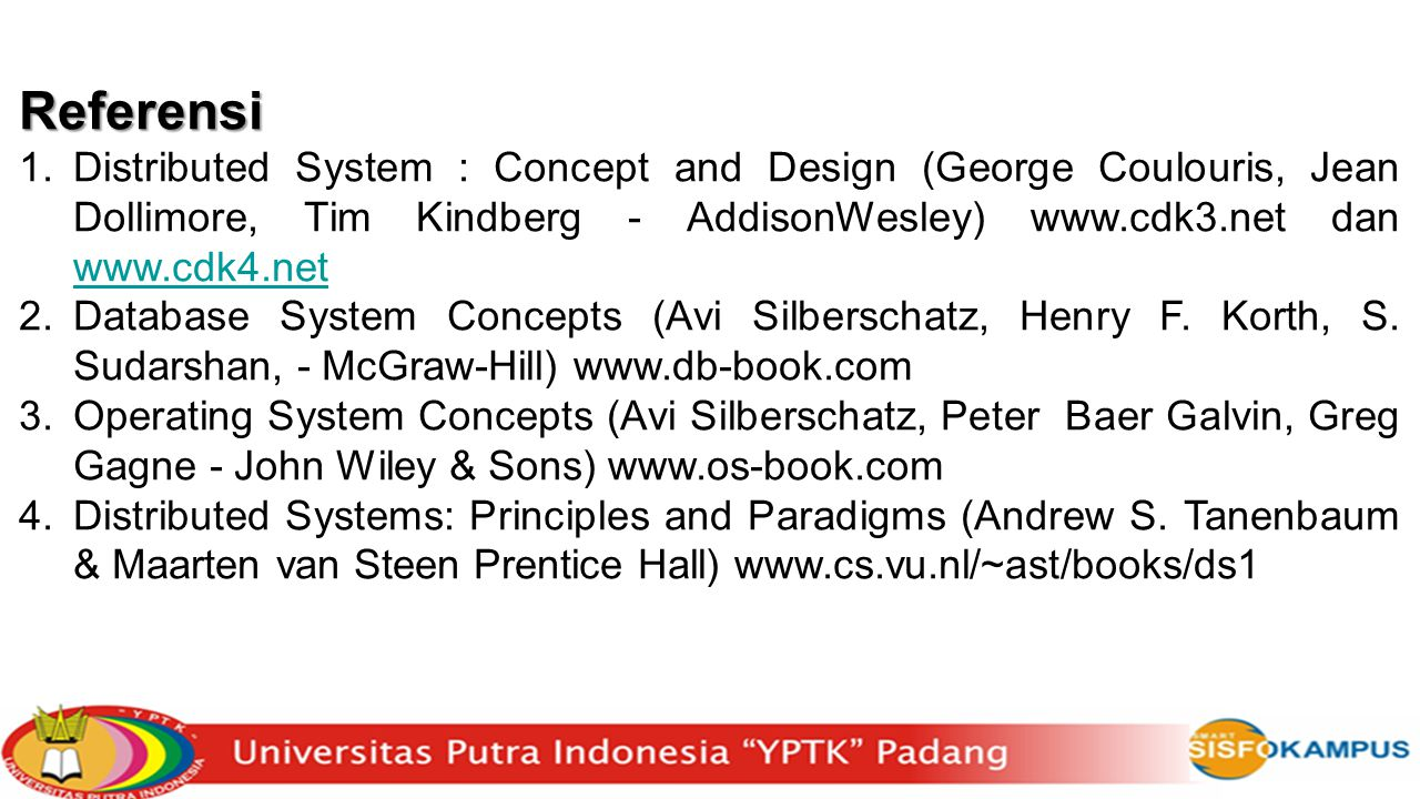 Referensi Distributed System : Concept and Design (George Coulouris, Jean Dollimore, Tim Kindberg - AddisonWesley) www.cdk3.net dan www.cdk4.net.