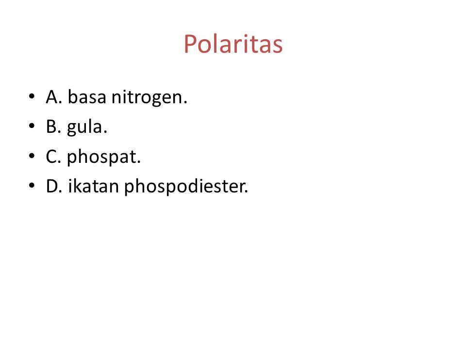 Polaritas A. basa nitrogen. B. gula. C. phospat.