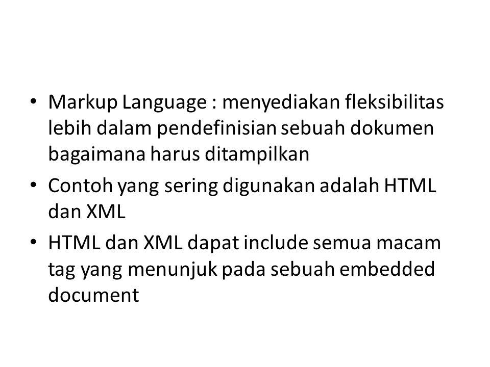 Markup Language : menyediakan fleksibilitas lebih dalam pendefinisian sebuah dokumen bagaimana harus ditampilkan