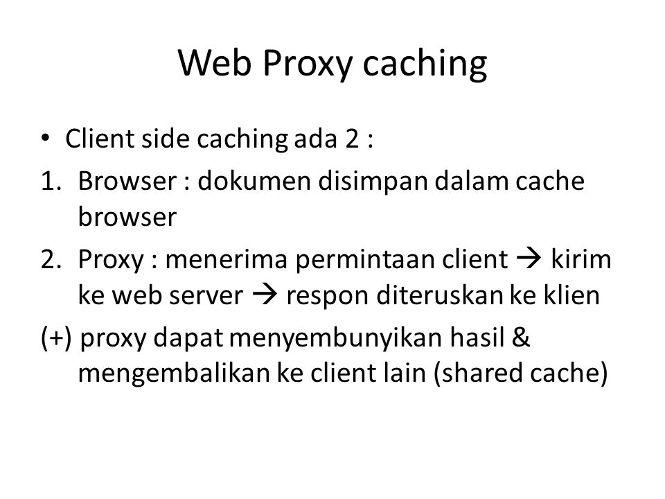 Web Proxy caching Client side caching ada 2 :
