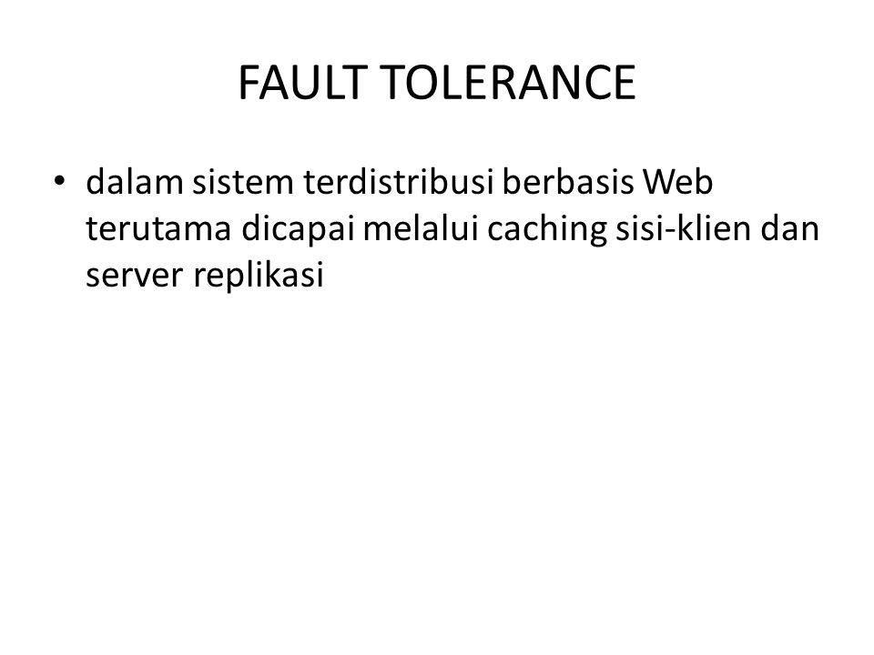 FAULT TOLERANCE dalam sistem terdistribusi berbasis Web terutama dicapai melalui caching sisi-klien dan server replikasi.