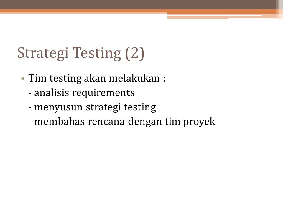 Strategi Testing (2) Tim testing akan melakukan :