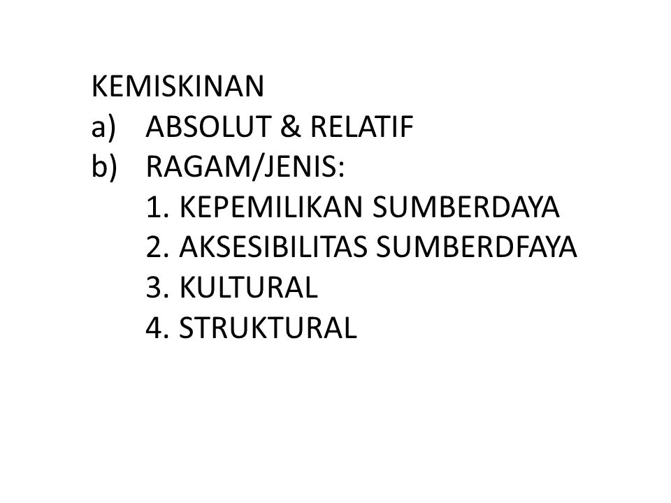 KEMISKINAN ABSOLUT & RELATIF. RAGAM/JENIS: KEPEMILIKAN SUMBERDAYA. AKSESIBILITAS SUMBERDFAYA. KULTURAL.