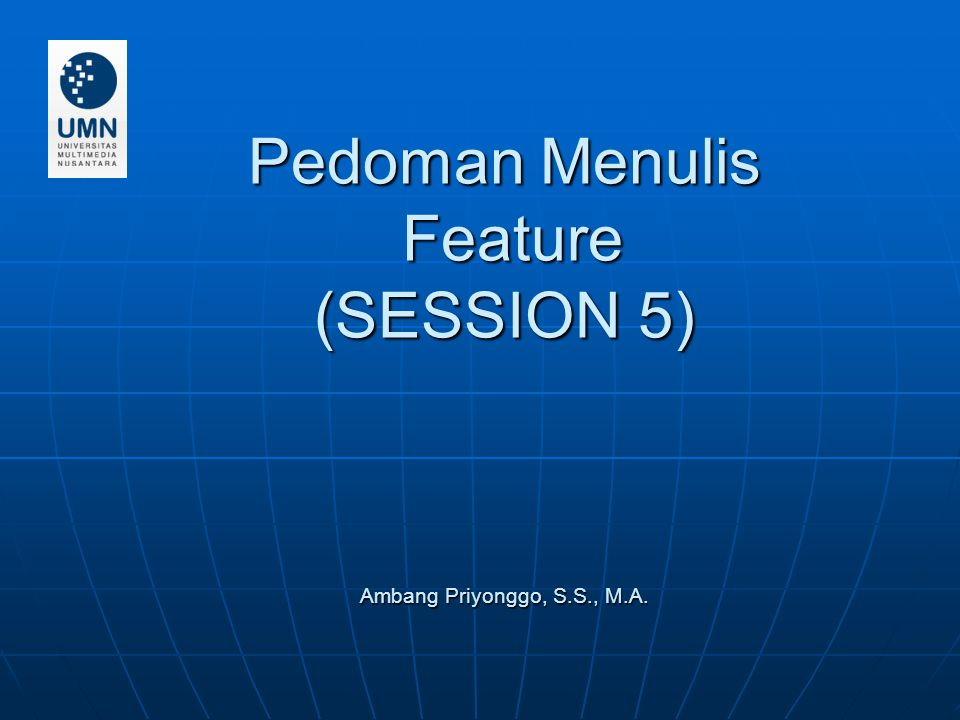 Pedoman Menulis Feature (SESSION 5) Ambang Priyonggo, S.S., M.A.