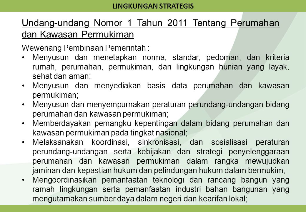 LINGKUNGAN STRATEGIS Undang-undang Nomor 1 Tahun 2011 Tentang Perumahan dan Kawasan Permukiman. Wewenang Pembinaan Pemerintah :
