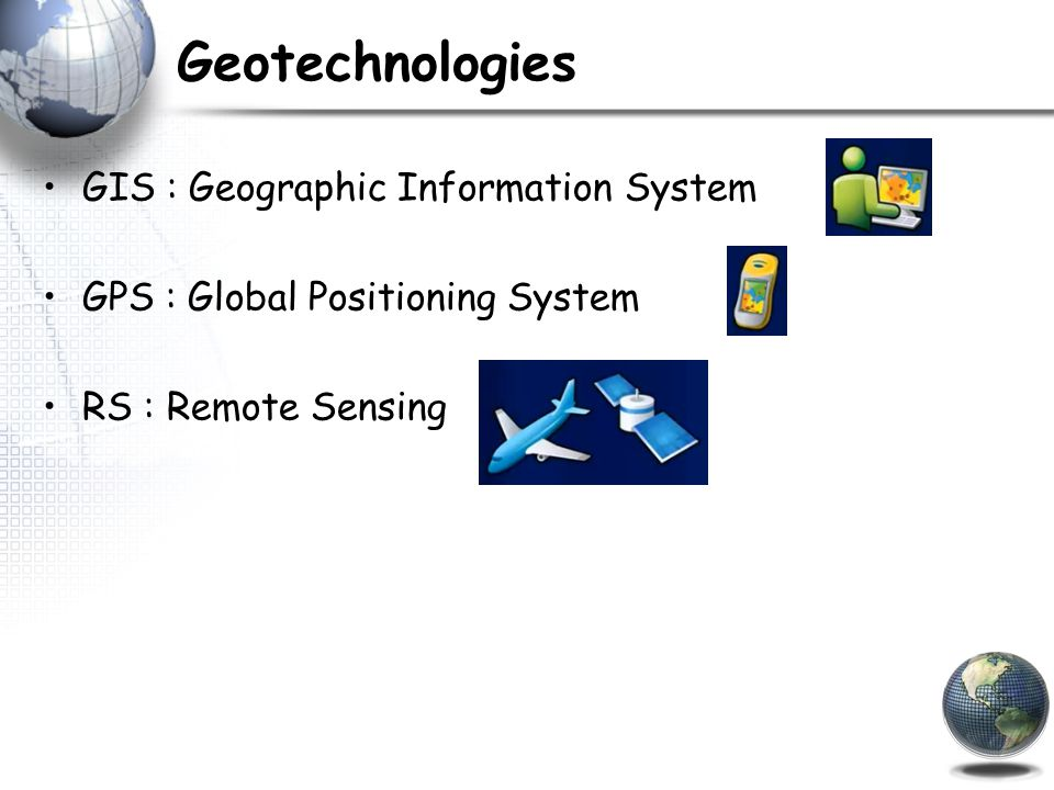 Geotechnologies GIS : Geographic Information System