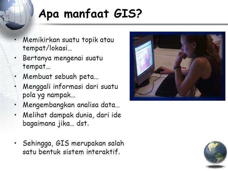 Apa manfaat GIS Memikirkan suatu topik atau tempat/lokasi…