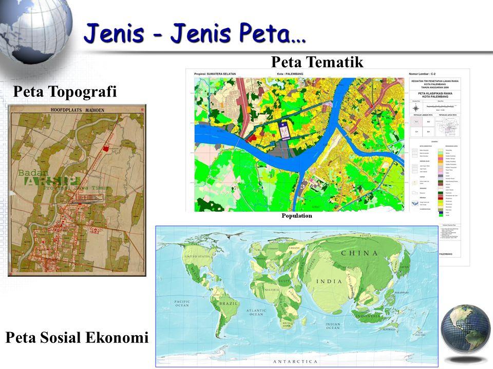 Jenis - Jenis Peta… Peta Tematik Peta Topografi Peta Sosial Ekonomi