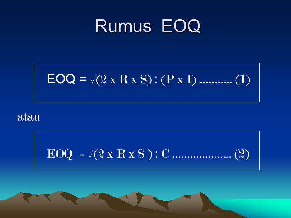 Rumus EOQ EOQ = √(2 x R x S) : (P x I) ……….. (1) atau