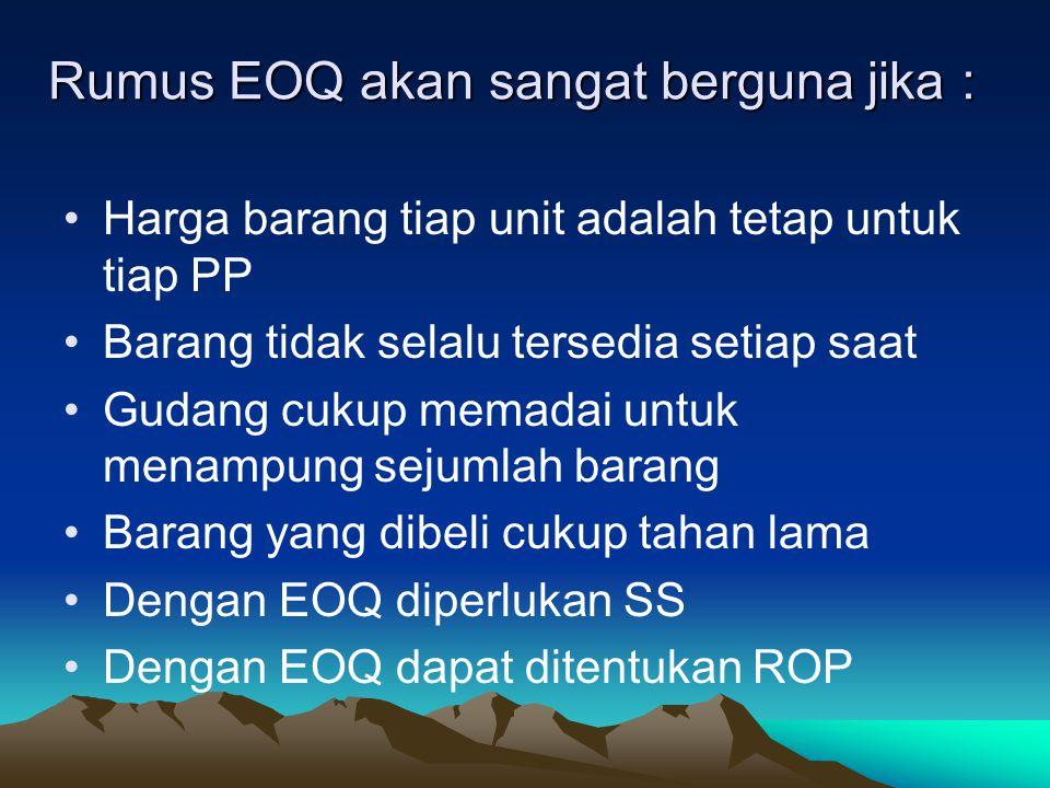 Rumus EOQ akan sangat berguna jika :
