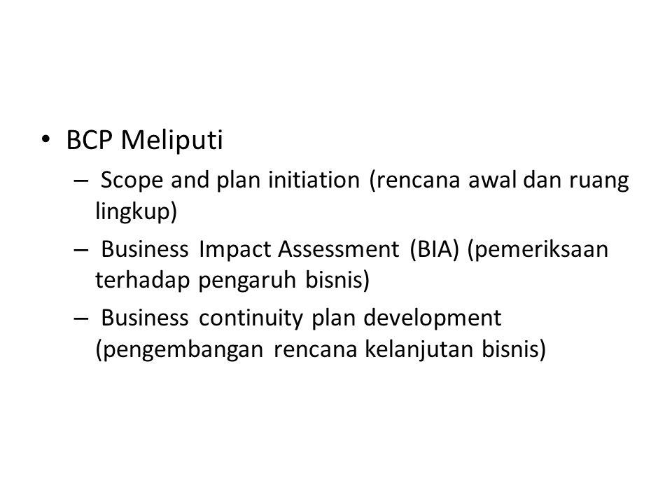 BCP Meliputi Scope and plan initiation (rencana awal dan ruang lingkup) Business Impact Assessment (BIA) (pemeriksaan terhadap pengaruh bisnis)