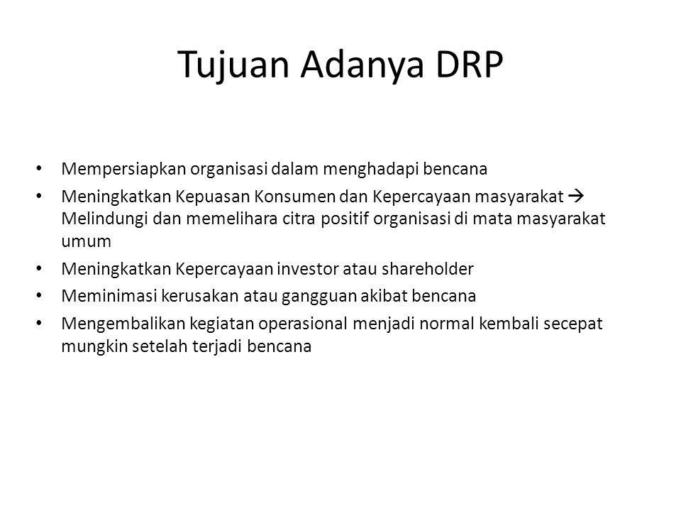 Tujuan Adanya DRP Mempersiapkan organisasi dalam menghadapi bencana