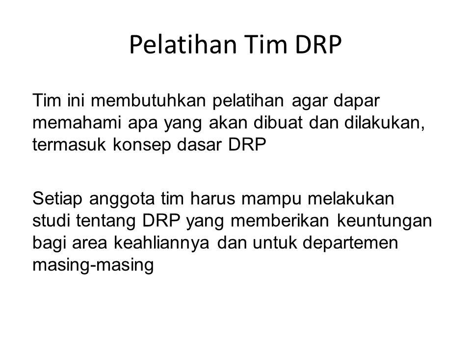 Pelatihan Tim DRP Tim ini membutuhkan pelatihan agar dapar memahami apa yang akan dibuat dan dilakukan, termasuk konsep dasar DRP.