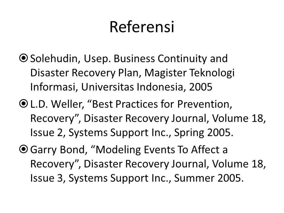 Referensi Solehudin, Usep. Business Continuity and Disaster Recovery Plan, Magister Teknologi Informasi, Universitas Indonesia, 2005.