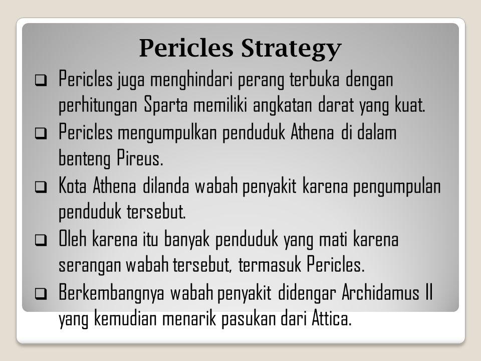 Pericles Strategy Pericles juga menghindari perang terbuka dengan perhitungan Sparta memiliki angkatan darat yang kuat.