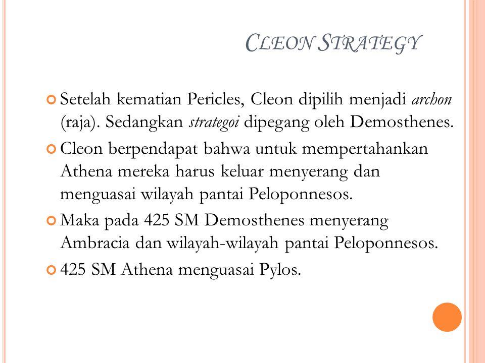 Cleon Strategy Setelah kematian Pericles, Cleon dipilih menjadi archon (raja). Sedangkan strategoi dipegang oleh Demosthenes.