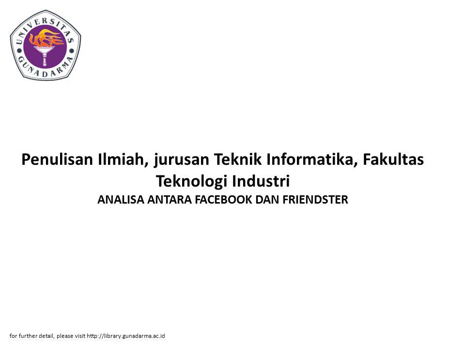 Penulisan Ilmiah, jurusan Teknik Informatika, Fakultas Teknologi Industri ANALISA ANTARA FACEBOOK DAN FRIENDSTER