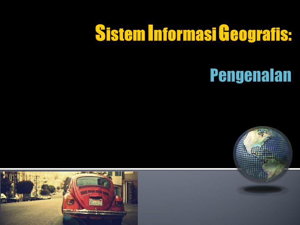 Sistem Informasi Geografis: Pengenalan