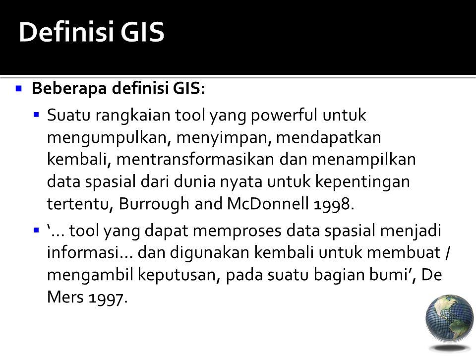 Definisi GIS Beberapa definisi GIS: