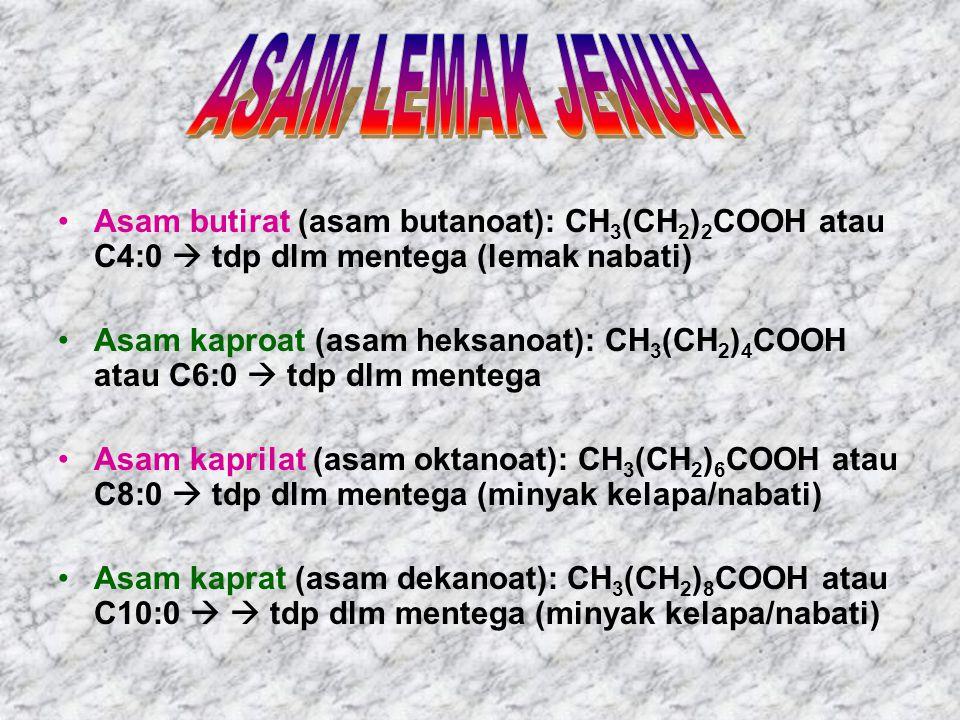 ASAM LEMAK JENUH Asam butirat (asam butanoat): CH3(CH2)2COOH atau C4:0  tdp dlm mentega (lemak nabati)