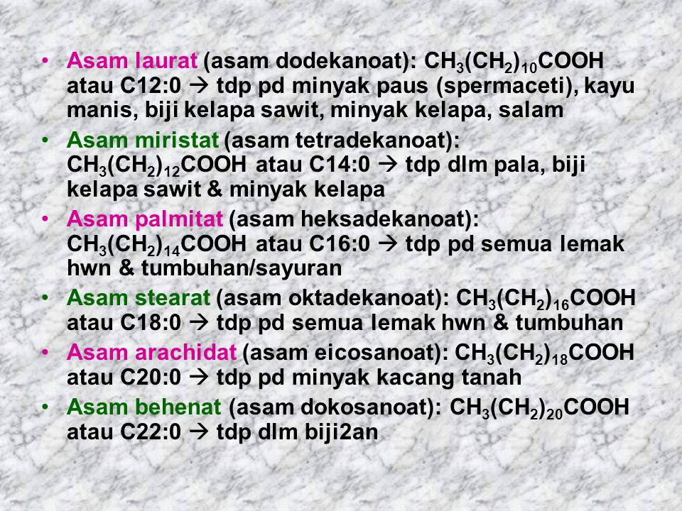 Asam laurat (asam dodekanoat): CH3(CH2)10COOH atau C12:0  tdp pd minyak paus (spermaceti), kayu manis, biji kelapa sawit, minyak kelapa, salam