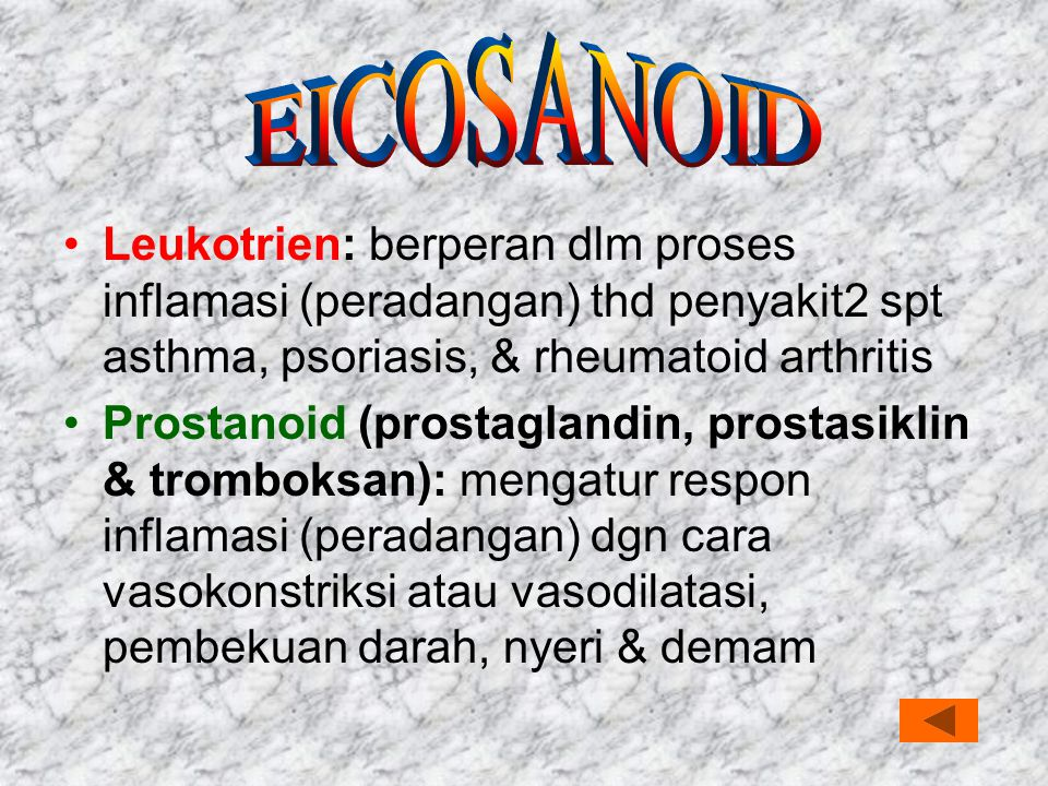 EICOSANOID Leukotrien: berperan dlm proses inflamasi (peradangan) thd penyakit2 spt asthma, psoriasis, & rheumatoid arthritis.