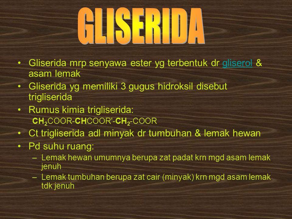 GLISERIDA Gliserida mrp senyawa ester yg terbentuk dr gliserol & asam lemak. Gliserida yg memiliki 3 gugus hidroksil disebut trigliserida.