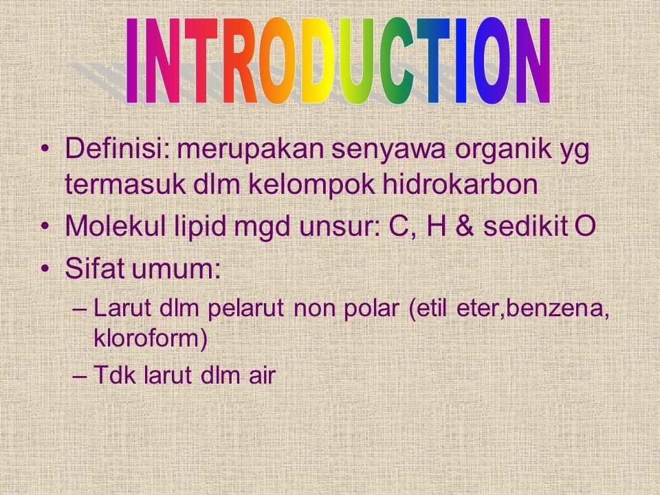 INTRODUCTION Definisi: merupakan senyawa organik yg termasuk dlm kelompok hidrokarbon. Molekul lipid mgd unsur: C, H & sedikit O.