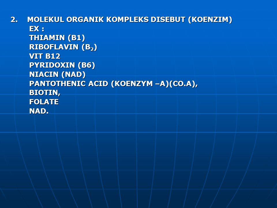 2. MOLEKUL ORGANIK KOMPLEKS DISEBUT (KOENZIM)