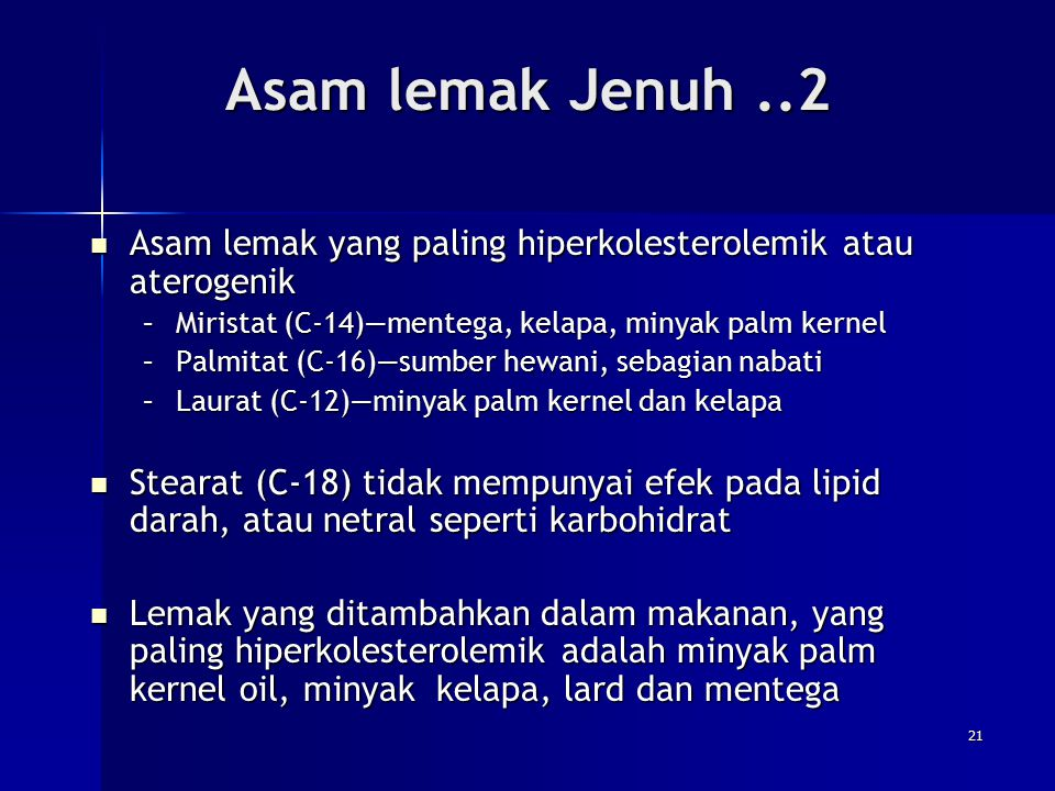Asam lemak Jenuh ..2 Asam lemak yang paling hiperkolesterolemik atau aterogenik. Miristat (C-14)—mentega, kelapa, minyak palm kernel.