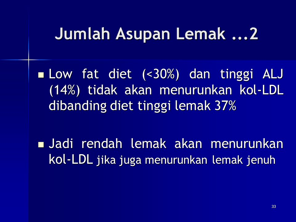 Jumlah Asupan Lemak ...2 Low fat diet (<30%) dan tinggi ALJ (14%) tidak akan menurunkan kol-LDL dibanding diet tinggi lemak 37%