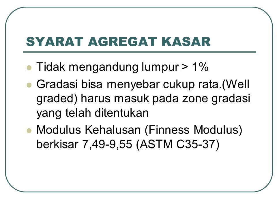SYARAT AGREGAT KASAR Tidak mengandung lumpur > 1%